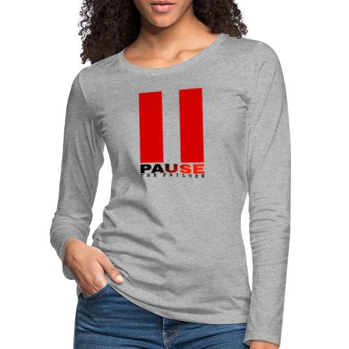 PAUSE THE FAILURE - T-shirt manches longues Premium Femme