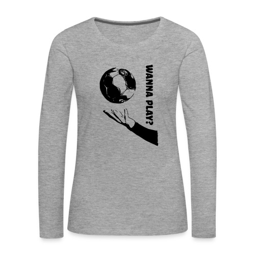 Wanna Play Handball - Dame premium T-shirt med lange ærmer