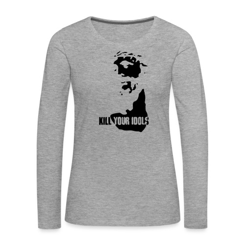 Kill your idols - Women's Premium Longsleeve Shirt