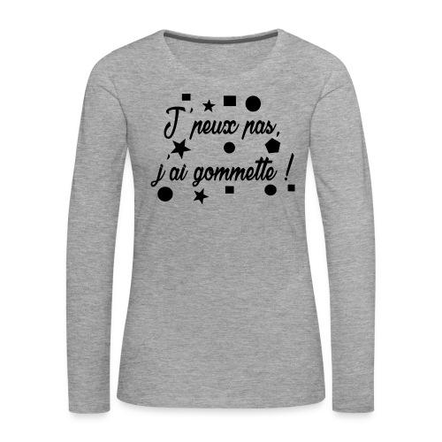 j'peux pas j'ai gommette - T-shirt manches longues Premium Femme