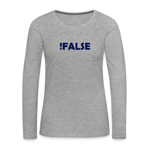 !False - Frauen Premium Langarmshirt