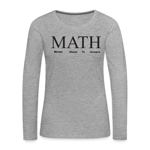 Math mental abuse to humans shirt - Women's Premium Longsleeve Shirt