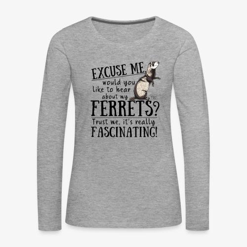 Excuse my Ferrets II - Naisten premium pitkähihainen t-paita