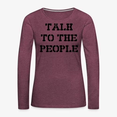 Talk to the people - schwarz - Frauen Premium Langarmshirt