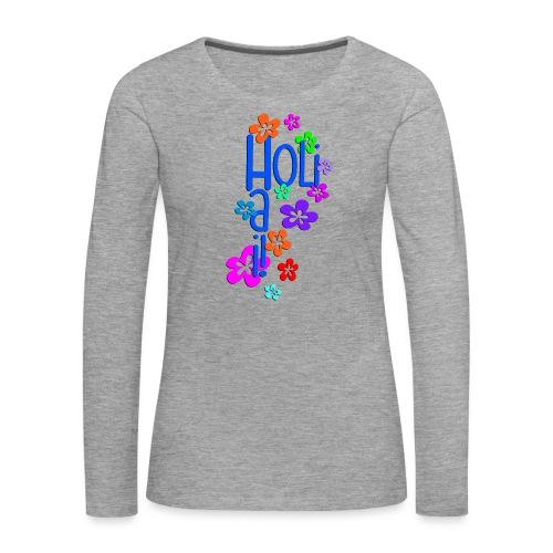 HOLI HAI FLOWERS 1 - Frauen Premium Langarmshirt