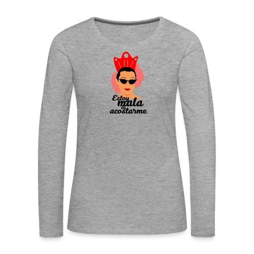 ESTOY MALA DE ACOSTARME - Camiseta de manga larga premium mujer