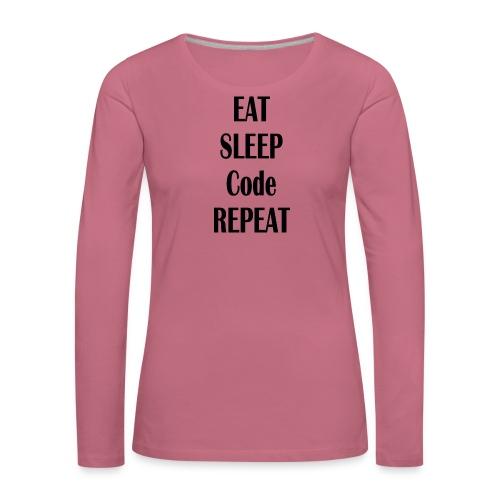 EAT SLEEP CODE REPEAT - Frauen Premium Langarmshirt