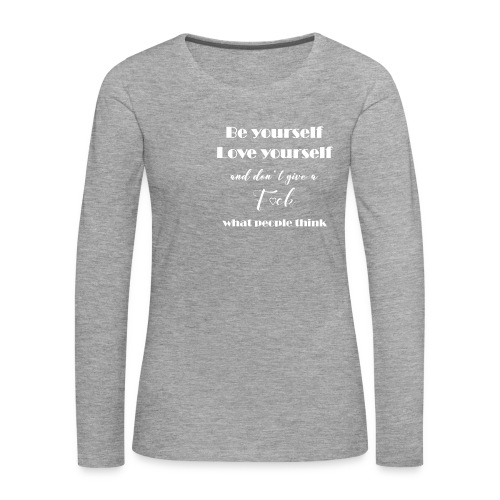 Be yourself, Love yourself... white - Frauen Premium Langarmshirt