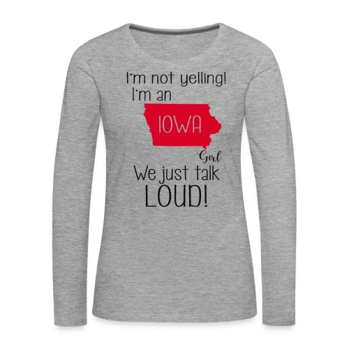 I'm not yelling i'm an Iowa girl we just talk loud - Women's Premium Longsleeve Shirt