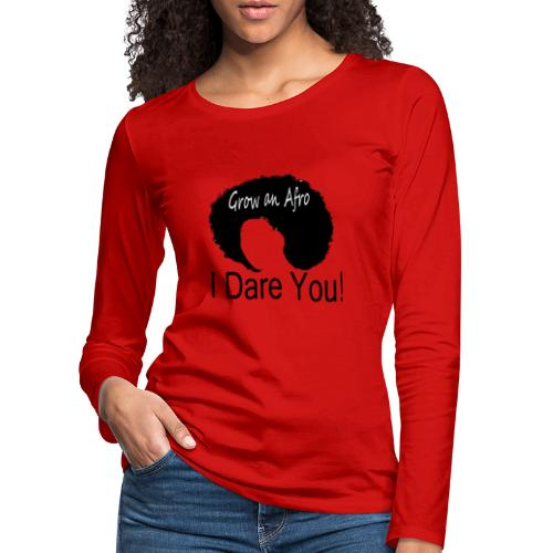 Grow An Afro I Dare You - Women's Premium Longsleeve Shirt