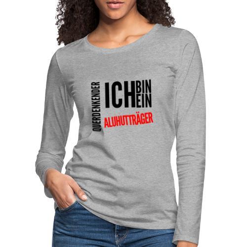 Ich bin querdenkender ALUHUTTRÄGER - Frauen Premium Langarmshirt