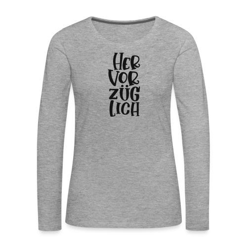 Hervorzüglich - Frauen Premium Langarmshirt