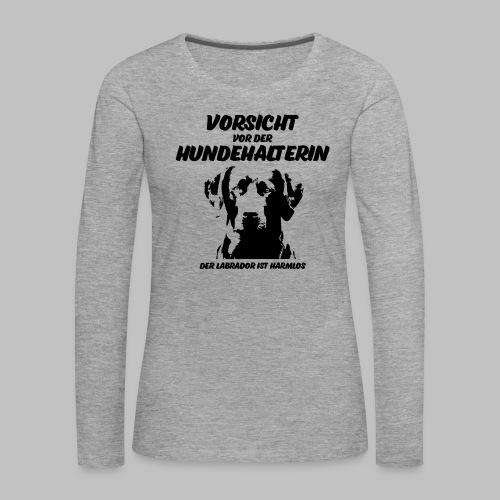 Vorsicht vor der Hundehalterin der Labrador Spruch - Frauen Premium Langarmshirt