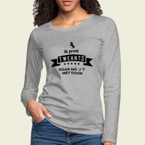 Ik proat Tweants...(donkere tekst) - Vrouwen Premium shirt met lange mouwen