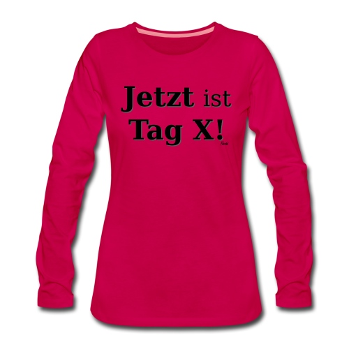 Tag X - Frauen Premium Langarmshirt