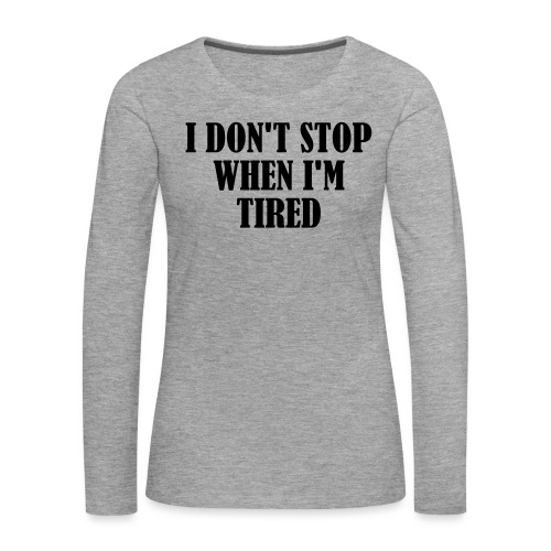 I Dont Stop When im Tired, Fitness, No Pain, Gym - Frauen Premium Langarmshirt