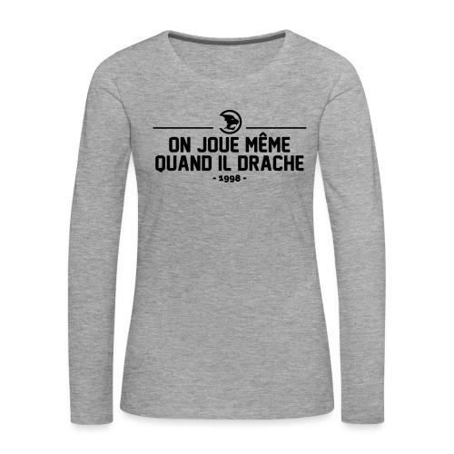 On Joue Même Quand Il Dr - Women's Premium Longsleeve Shirt