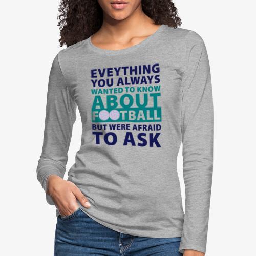 Todo sobre el fútbol - Camiseta de manga larga premium mujer