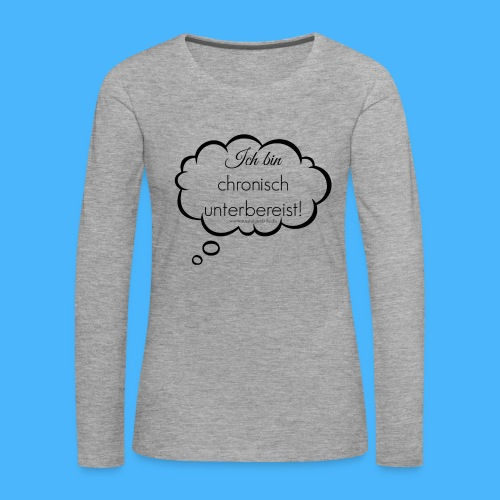 chronisch unterbereist denkblase schwarz transpar - Frauen Premium Langarmshirt