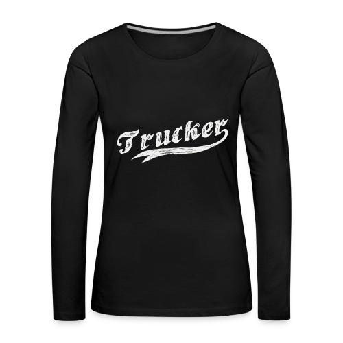 Trucker - Frauen Premium Langarmshirt