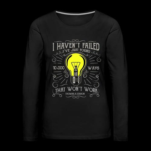 I haven't failed - Frauen Premium Langarmshirt