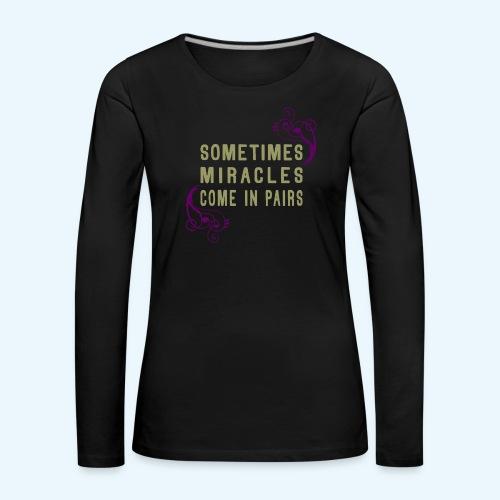 Sometimes Miracles Come In Pairs (Klassiek) - Vrouwen Premium shirt met lange mouwen