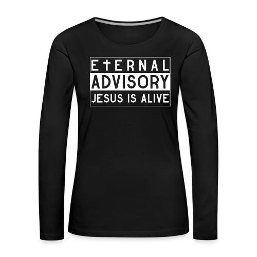 Eternal Advisory: Jesus is Alive - Christlich - Frauen Premium Langarmshirt