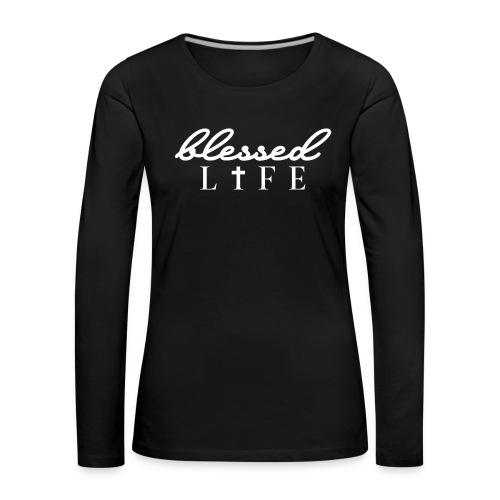 Blessed Life - Jesus Christlich - Frauen Premium Langarmshirt