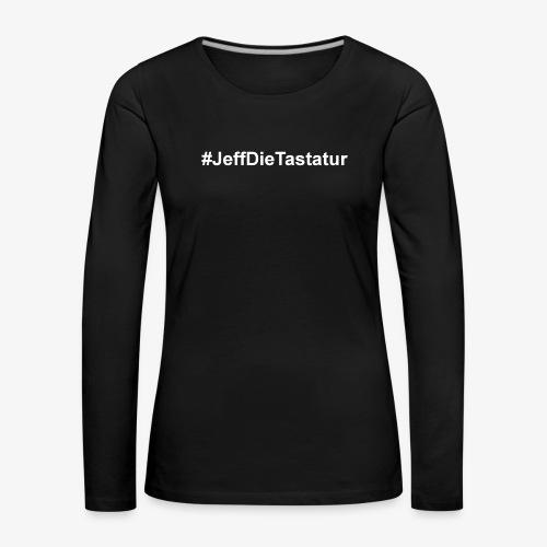 hashtag jeffdietastatur weiss - Frauen Premium Langarmshirt