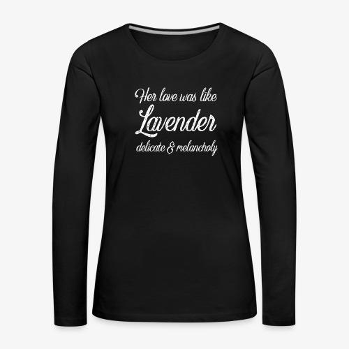 Her Love Was Like Lavender - Women's Premium Longsleeve Shirt