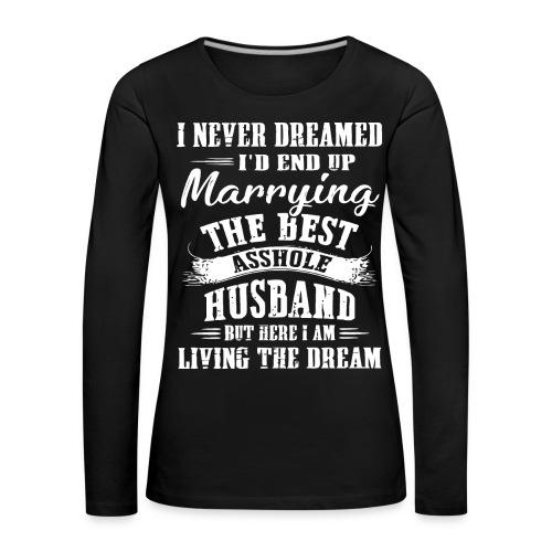 I'd end up marrying the best asshole husband - Women's Premium Longsleeve Shirt