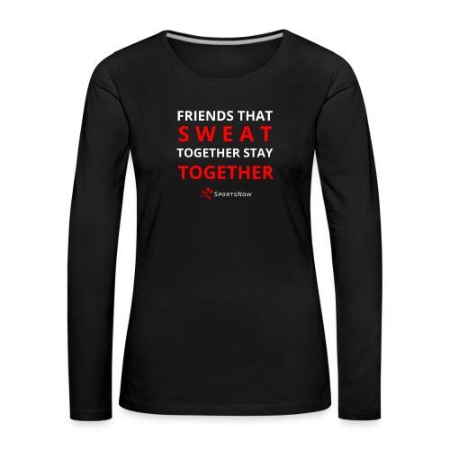Friends that SWEAT together stay TOGETHER - Frauen Premium Langarmshirt
