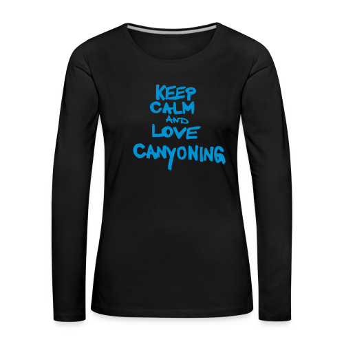 keep calm and love canyoning - Frauen Premium Langarmshirt