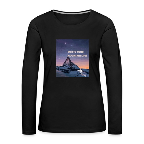 Whats your Mountain Life? - Frauen Premium Langarmshirt