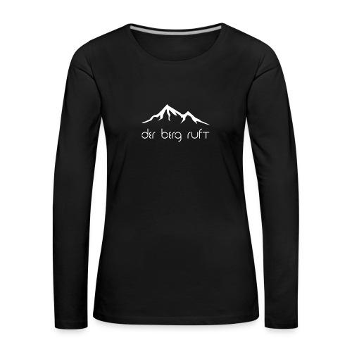 Der Berg ruft weiß - Frauen Premium Langarmshirt