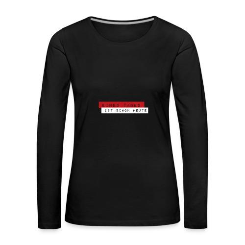 Eines Tages - Frauen Premium Langarmshirt