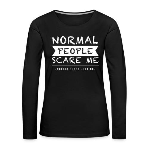 Normal people scare me - Långärmad premium-T-shirt dam