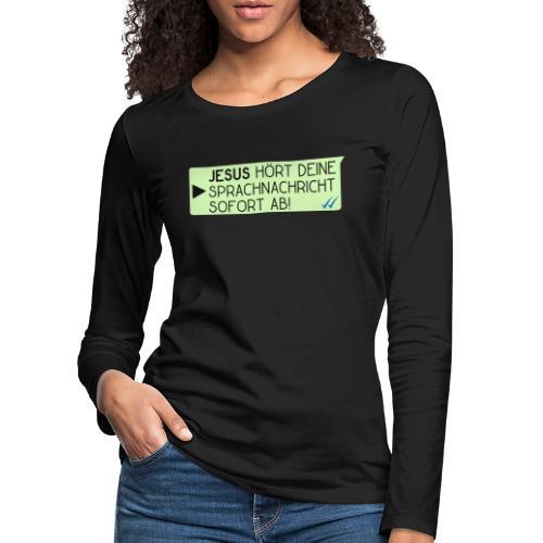 Jesus hört deine Sprachnachricht - Christlich - Frauen Premium Langarmshirt