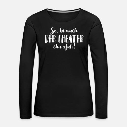 BI WACH, DER THEATER CHA AFAH! - Frauen Premium Langarmshirt