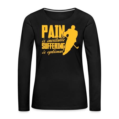Hockey - Pain Is Inevitable, Suffering Is Optional - Women's Premium Longsleeve Shirt