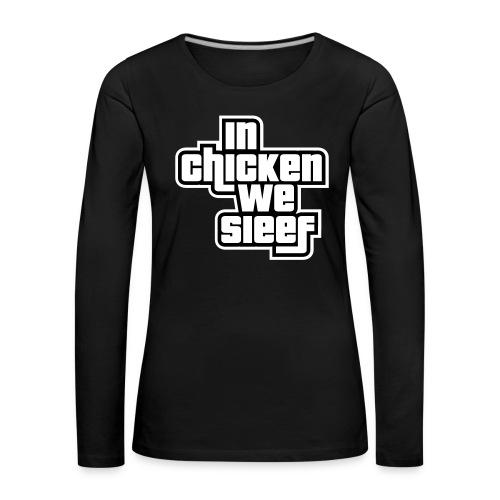 In Chicken We Sieef 1 - Frauen Premium Langarmshirt