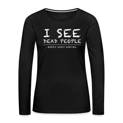 I see dead people - Långärmad premium-T-shirt dam