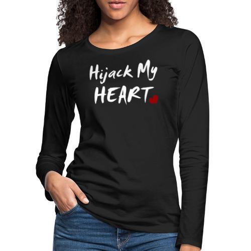 Hijack My Heart - Frauen Premium Langarmshirt