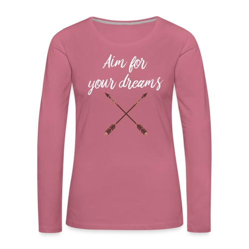 Aim for your Dreams white - Naisten premium pitkähihainen t-paita