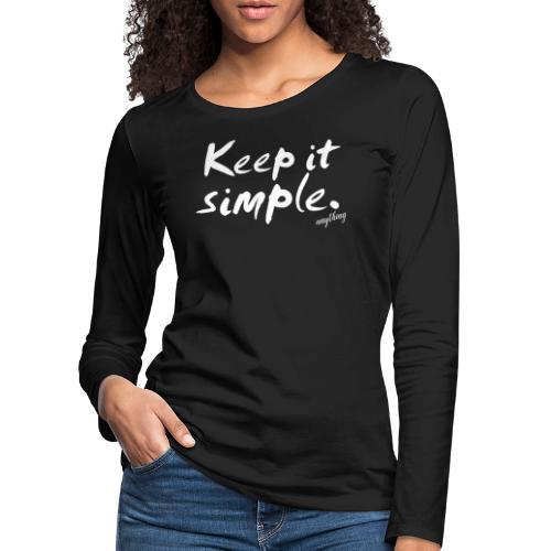 Keep it simple. anything - Frauen Premium Langarmshirt