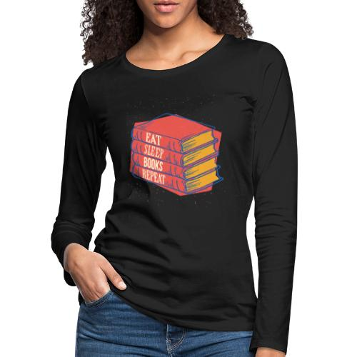 Eat Sleep Books Repeat - Frauen Premium Langarmshirt