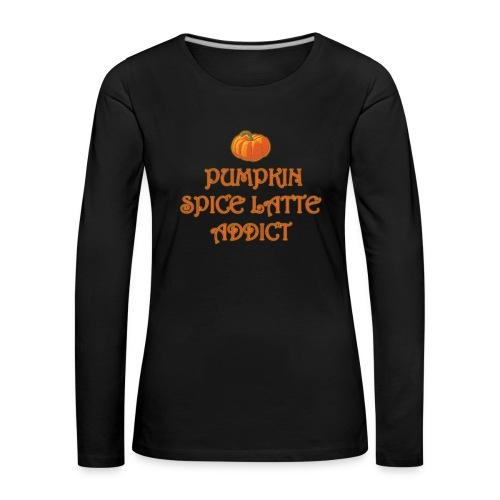 PumpkinSpiceAddict - Maglietta Premium a manica lunga da donna