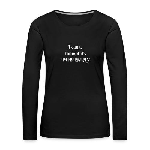 Je ne peux pas j'ai soirée Pub ! - T-shirt manches longues Premium Femme