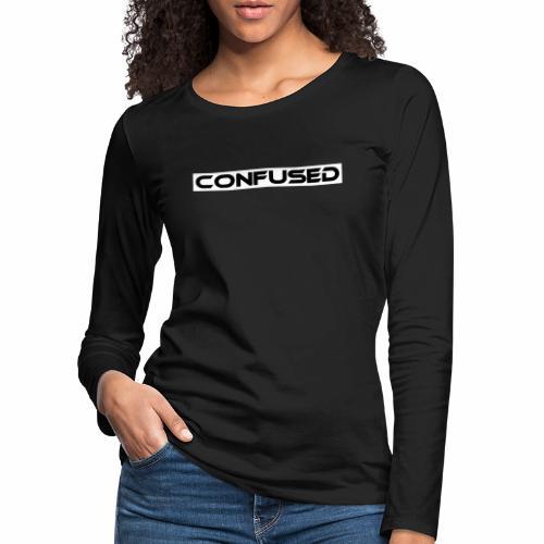 CONFUSED Design, Verwirrt, cool, schlicht - Frauen Premium Langarmshirt