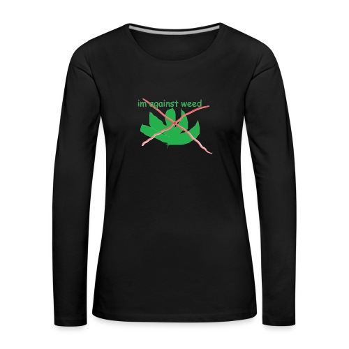 im against weed - Naisten premium pitkähihainen t-paita